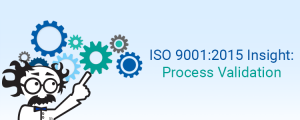 ISO 9001:2015 Insight: Process Validation