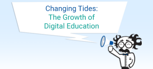 Changing Tides, Growth of Digital Education