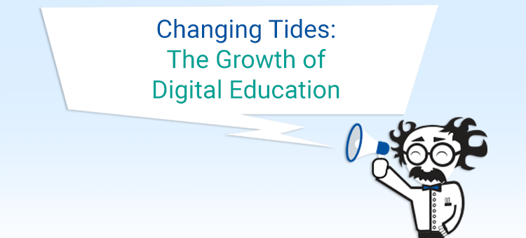 Changing Tides: The Growth of Digital Education