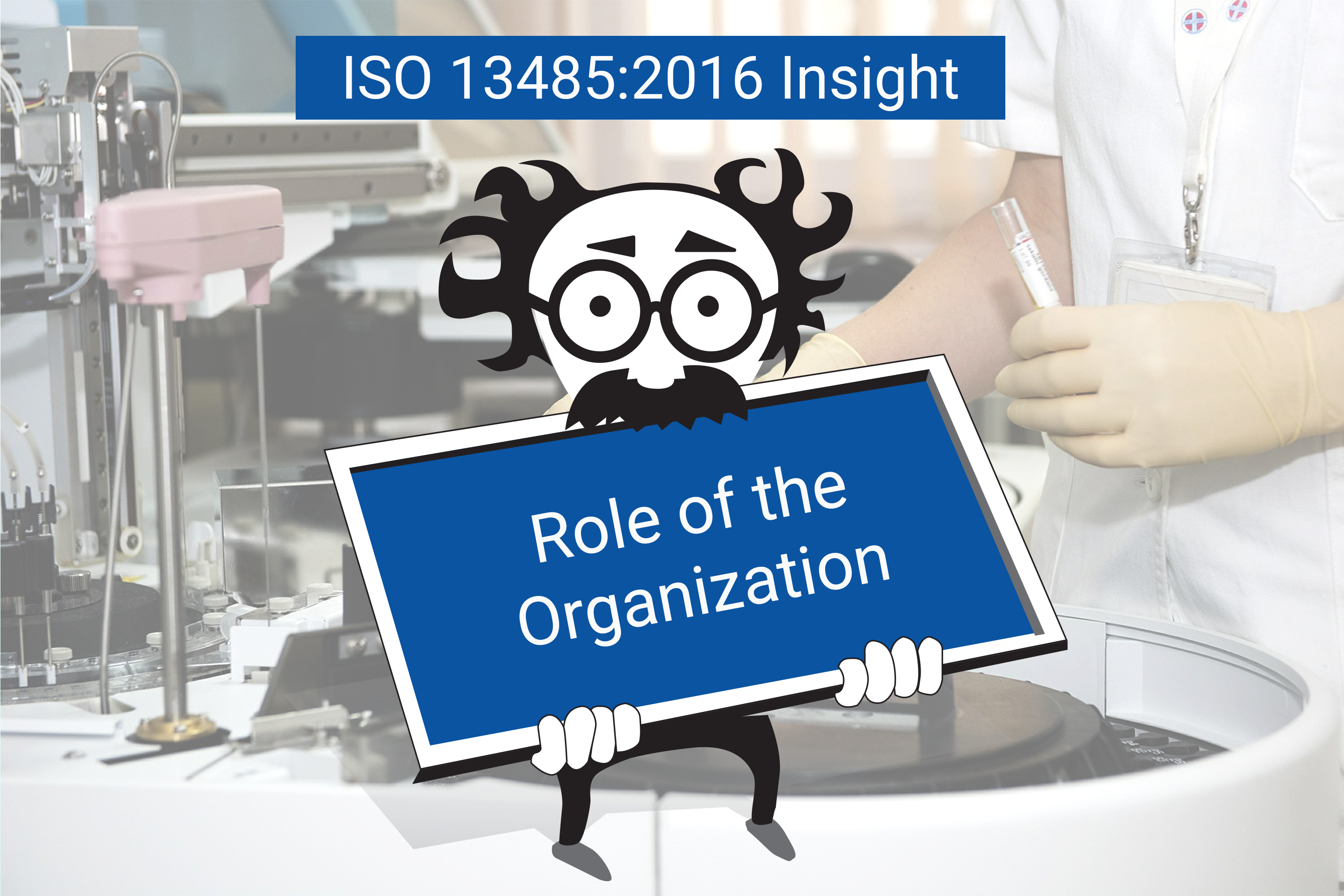 ISO 13485:2016 Insight: Role of the Organization