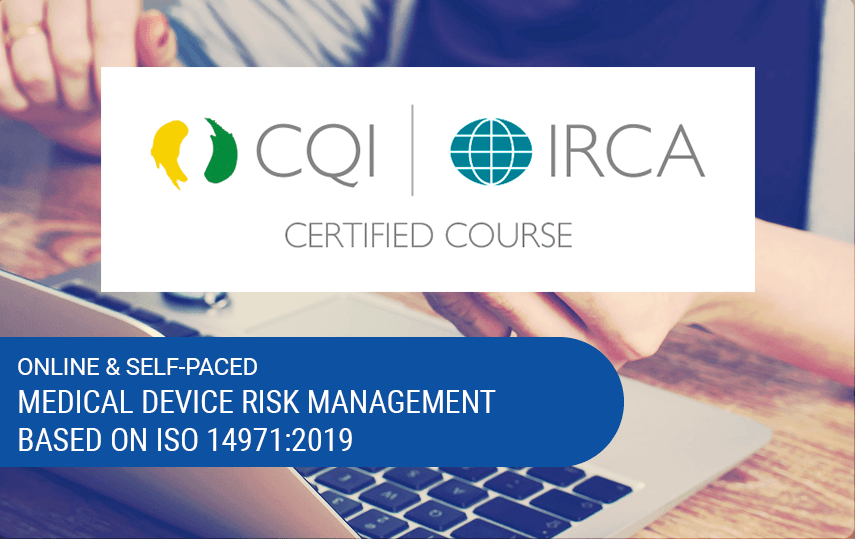Online & Self-Paced Risk Management & ISO 14971:2019 Training Course (CQI, IRCA & Exemplar Global Certified)