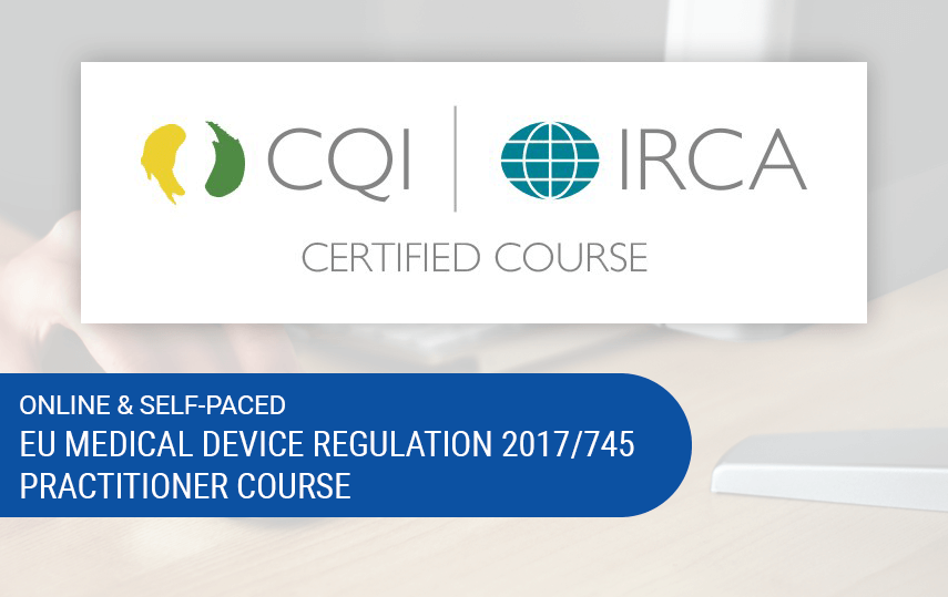 Online Comprehensive EU Medical Device Regulation (EU-MDR 2017/745) Practitioner Course | CQI, IRCA & Exemplar Global Certified