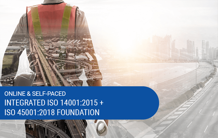 Online & Self-Paced ISO 14001:2015 + ISO 45001:2018 Foundation Course